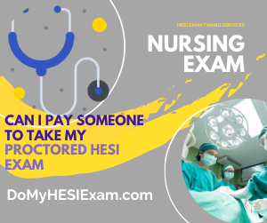 Can I Pay Someone To Take My Proctored HESI Exam